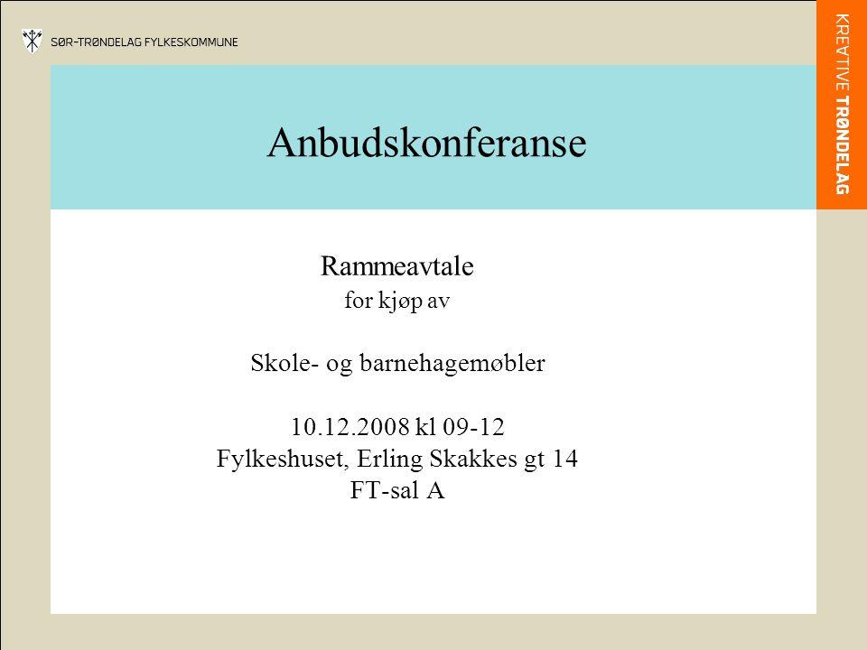 Anbudskonferanse Rammeavtale for kjøp av Skole- og barnehagemøbler 10.12.2008 kl 09-12 Fylkeshuset, Erling Skakkes gt 14 FT-sal A
