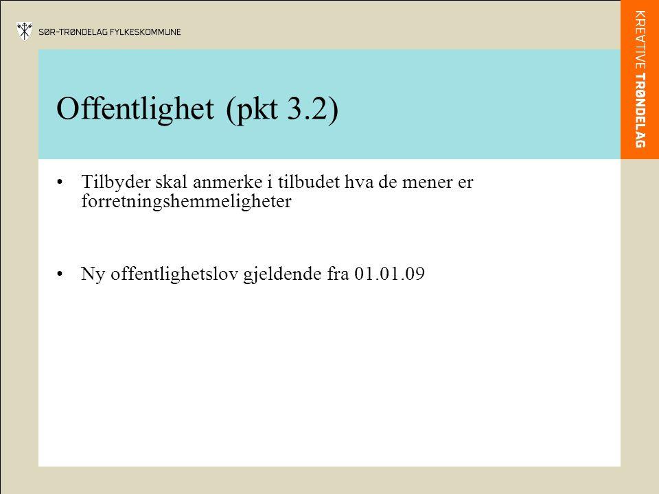 Offentlighet (pkt 3.2) Tilbyder skal anmerke i tilbudet hva de mener er forretningshemmeligheter Ny offentlighetslov gjeldende fra 01.01.09