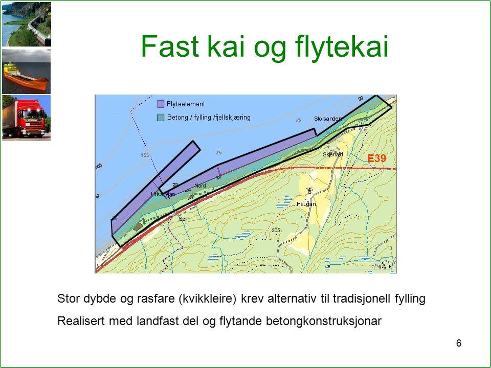 6 Fast kai og flytekai Stor dybde og rasfare (kvikkleire) krev alternativ til tradisjonell fylling Realisert med landfast del og flytande betongkonstruksjonar E39