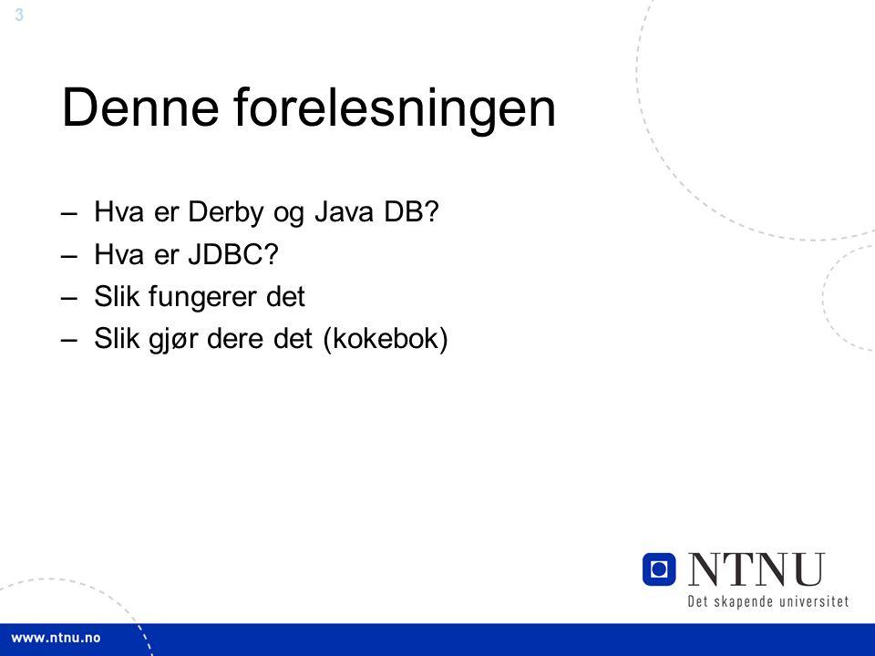 3 Denne forelesningen – Hva er Derby og Java DB. – Hva er JDBC.