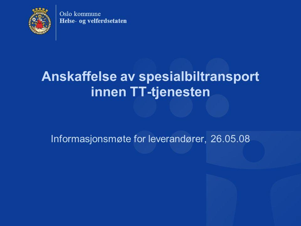 Oslo kommune Helse- og velferdsetaten Anskaffelse av spesialbiltransport innen TT-tjenesten Informasjonsmøte for leverandører, 26.05.08