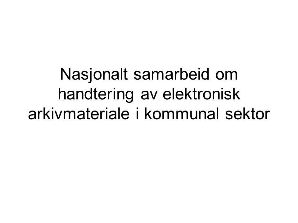 Nasjonalt samarbeid om handtering av elektronisk arkivmateriale i kommunal sektor