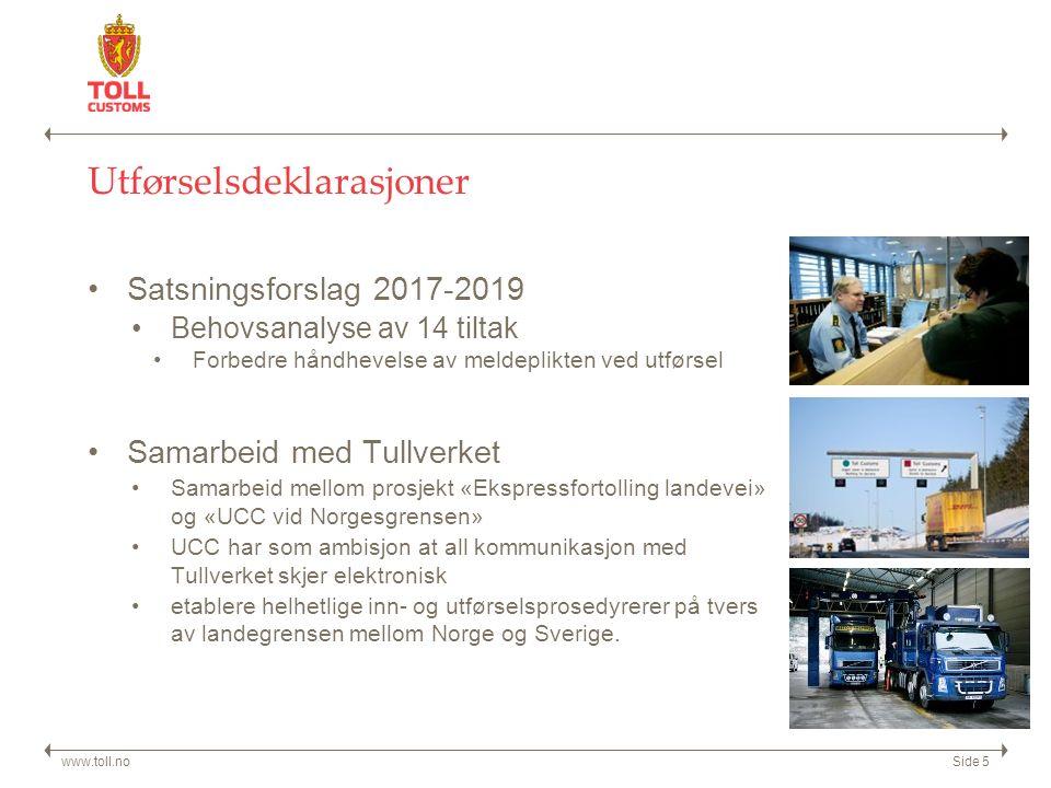 Utførselsdeklarasjoner Satsningsforslag 2017-2019 Behovsanalyse av 14 tiltak Forbedre håndhevelse av meldeplikten ved utførsel Samarbeid med Tullverket Samarbeid mellom prosjekt «Ekspressfortolling landevei» og «UCC vid Norgesgrensen» UCC har som ambisjon at all kommunikasjon med Tullverket skjer elektronisk etablere helhetlige inn- og utførselsprosedyrerer på tvers av landegrensen mellom Norge og Sverige.
