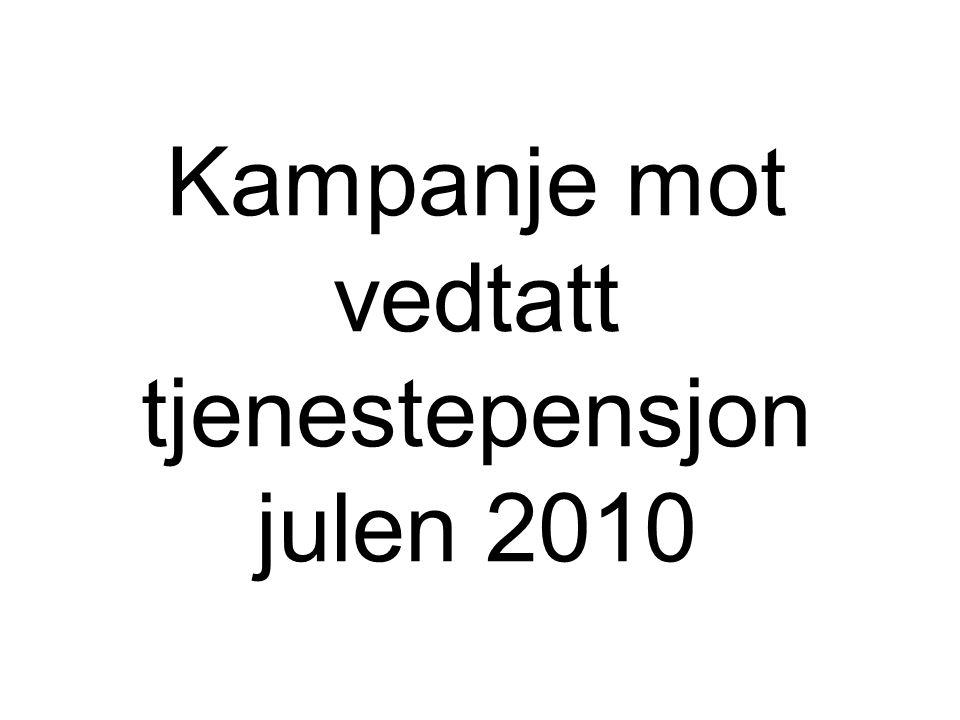 Kampanje mot vedtatt tjenestepensjon julen 2010