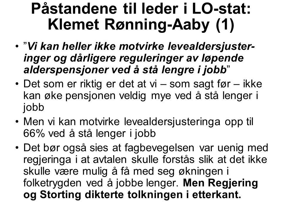 """Påstandene til leder i LO-stat: Klemet Rønning-Aaby (1) """"Vi kan heller ikke motvirke levealdersjuster- inger og dårligere reguleringer av løpende alde"""