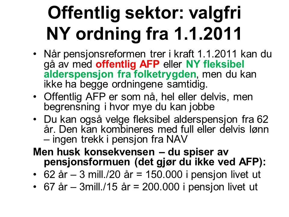 Offentlig sektor: valgfri NY ordning fra 1.1.2011 Når pensjonsreformen trer i kraft 1.1.2011 kan du gå av med offentlig AFP eller NY fleksibel aldersp
