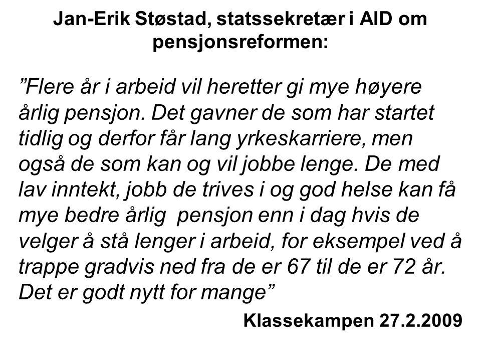 """Jan-Erik Støstad, statssekretær i AID om pensjonsreformen: """"Flere år i arbeid vil heretter gi mye høyere årlig pensjon. Det gavner de som har startet"""