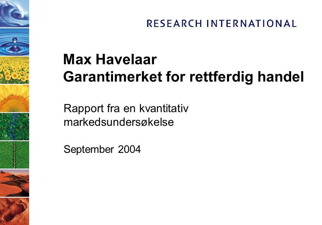 Max Havelaar Garantimerket for rettferdig handel Rapport fra en kvantitativ markedsundersøkelse September 2004