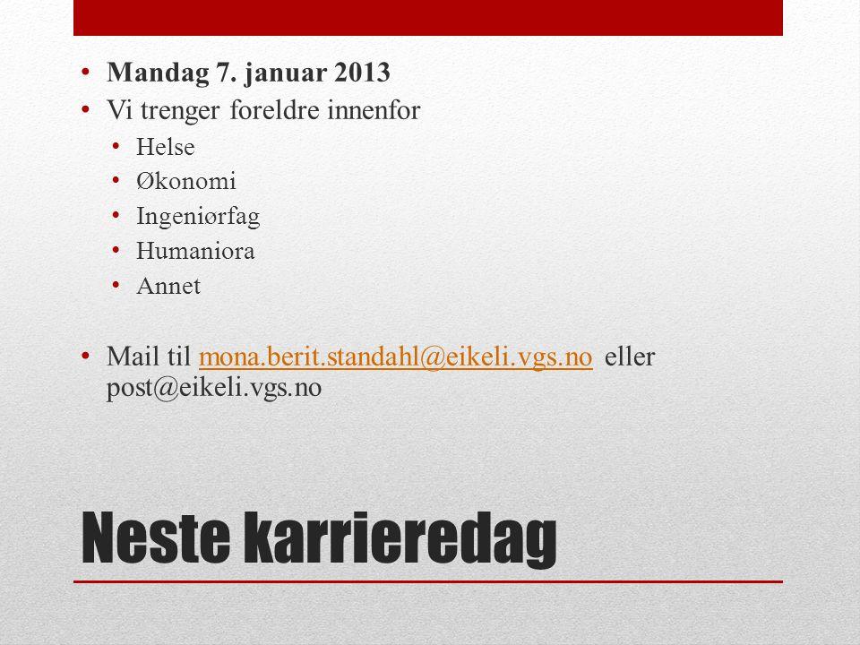 Neste karrieredag Mandag 7. januar 2013 Vi trenger foreldre innenfor Helse Økonomi Ingeniørfag Humaniora Annet Mail til mona.berit.standahl@eikeli.vgs