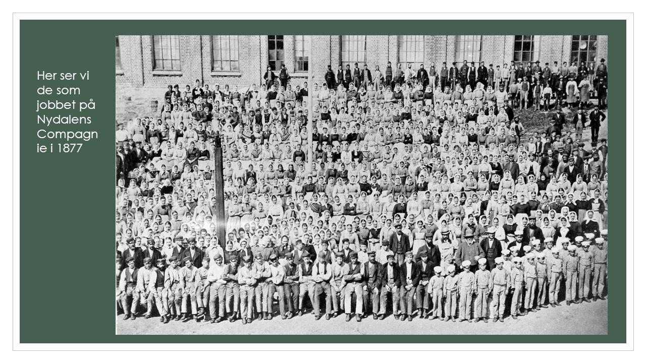 Her ser vi de som jobbet på Nydalens Compagn ie i 1877