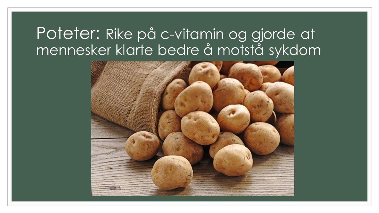 Poteter: Rike på c-vitamin og gjorde at mennesker klarte bedre å motstå sykdom