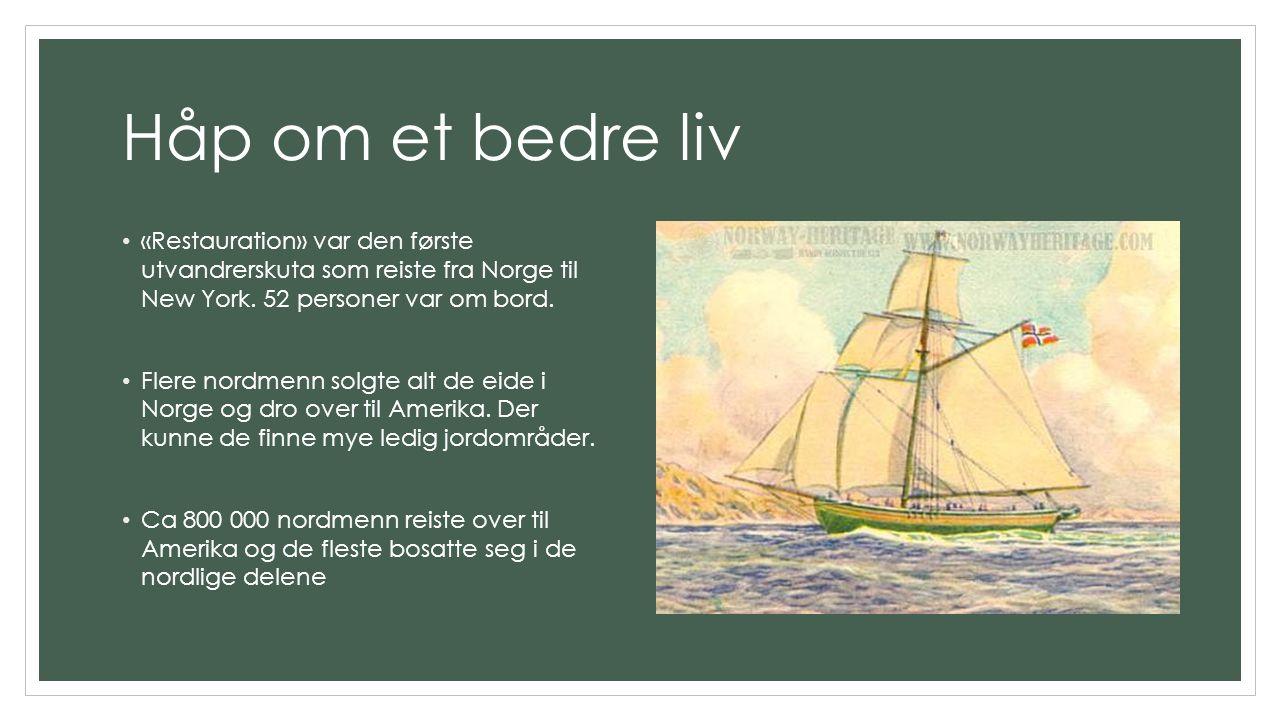 Håp om et bedre liv «Restauration» var den første utvandrerskuta som reiste fra Norge til New York. 52 personer var om bord. Flere nordmenn solgte alt