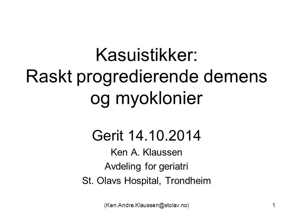 Kasuistikker: Raskt progredierende demens og myoklonier Gerit 14.10.2014 Ken A.