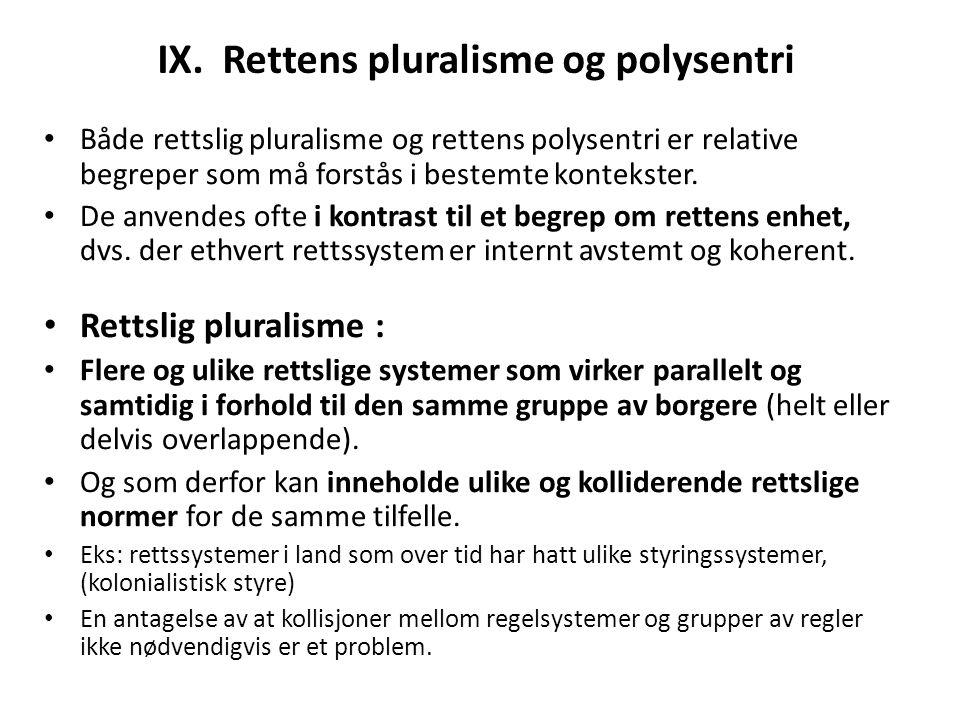 IX. Rettens pluralisme og polysentri Både rettslig pluralisme og rettens polysentri er relative begreper som må forstås i bestemte kontekster. De anve