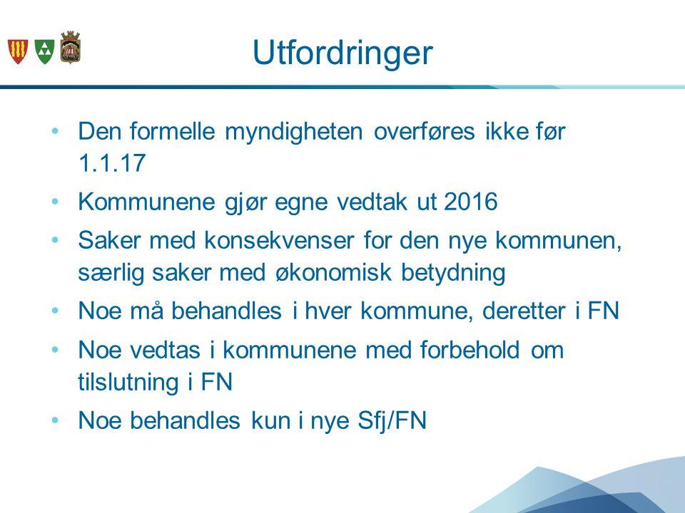 Utfordringer Den formelle myndigheten overføres ikke før 1.1.17 Kommunene gjør egne vedtak ut 2016 Saker med konsekvenser for den nye kommunen, særlig