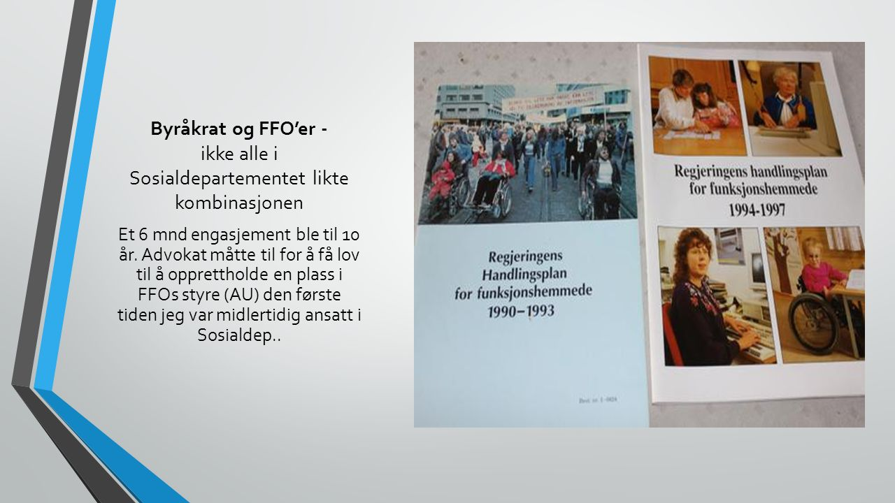 Byråkrat og FFO'er - ikke alle i Sosialdepartementet likte kombinasjonen Et 6 mnd engasjement ble til 10 år.