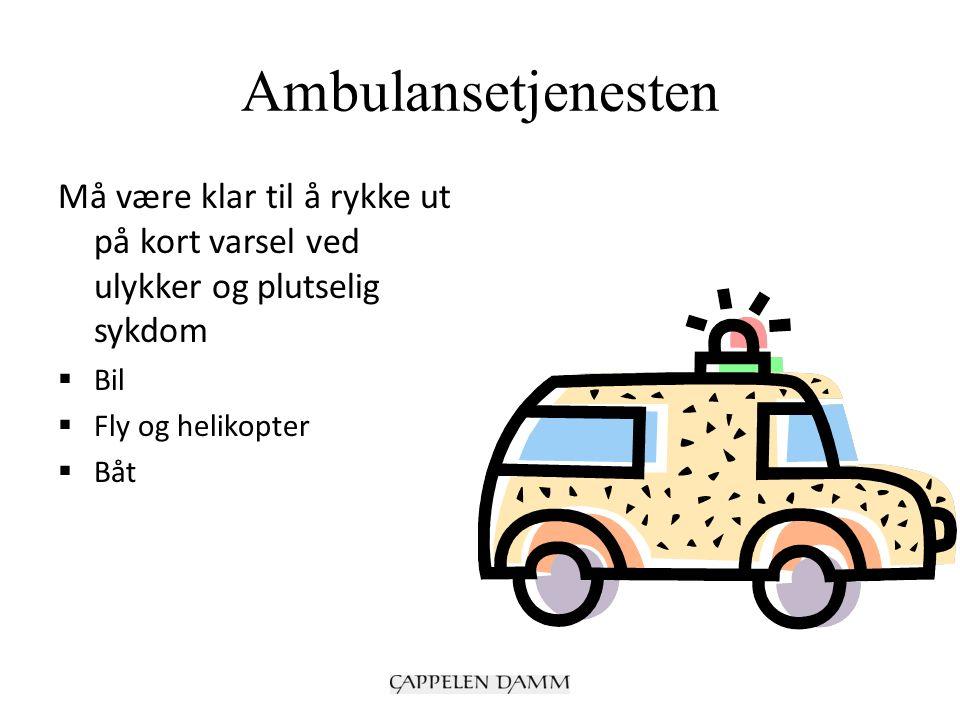 Ambulansetjenesten Må være klar til å rykke ut på kort varsel ved ulykker og plutselig sykdom  Bil  Fly og helikopter  Båt
