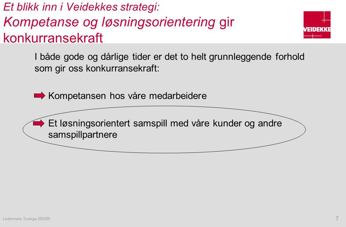 Et blikk inn i Veidekkes strategi: Kompetanse og løsningsorientering gir konkurransekraft I både gode og dårlige tider er det to helt grunnleggende forhold som gir oss konkurransekraft: Kompetansen hos våre medarbeidere Et løsningsorientert samspill med våre kunder og andre samspillpartnere 7 Ledermøte Sverige 280509