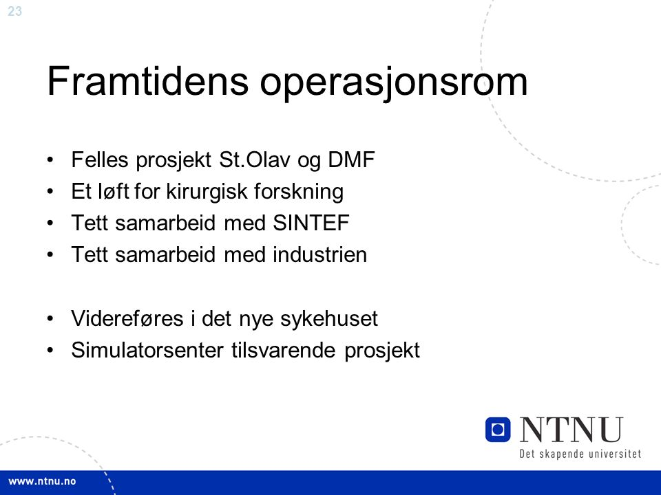 23 Framtidens operasjonsrom Felles prosjekt St.Olav og DMF Et løft for kirurgisk forskning Tett samarbeid med SINTEF Tett samarbeid med industrien Videreføres i det nye sykehuset Simulatorsenter tilsvarende prosjekt