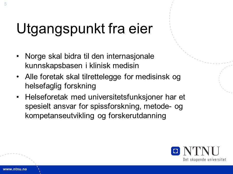 5 Utgangspunkt fra eier Norge skal bidra til den internasjonale kunnskapsbasen i klinisk medisin Alle foretak skal tilrettelegge for medisinsk og helsefaglig forskning Helseforetak med universitetsfunksjoner har et spesielt ansvar for spissforskning, metode- og kompetanseutvikling og forskerutdanning