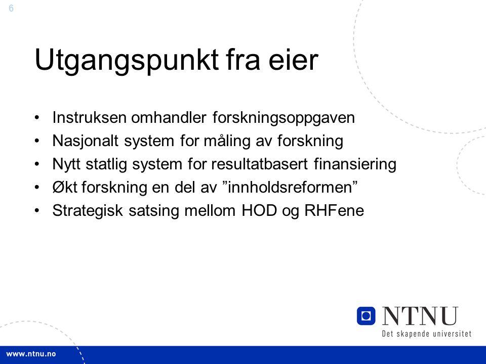 6 Utgangspunkt fra eier Instruksen omhandler forskningsoppgaven Nasjonalt system for måling av forskning Nytt statlig system for resultatbasert finansiering Økt forskning en del av innholdsreformen Strategisk satsing mellom HOD og RHFene