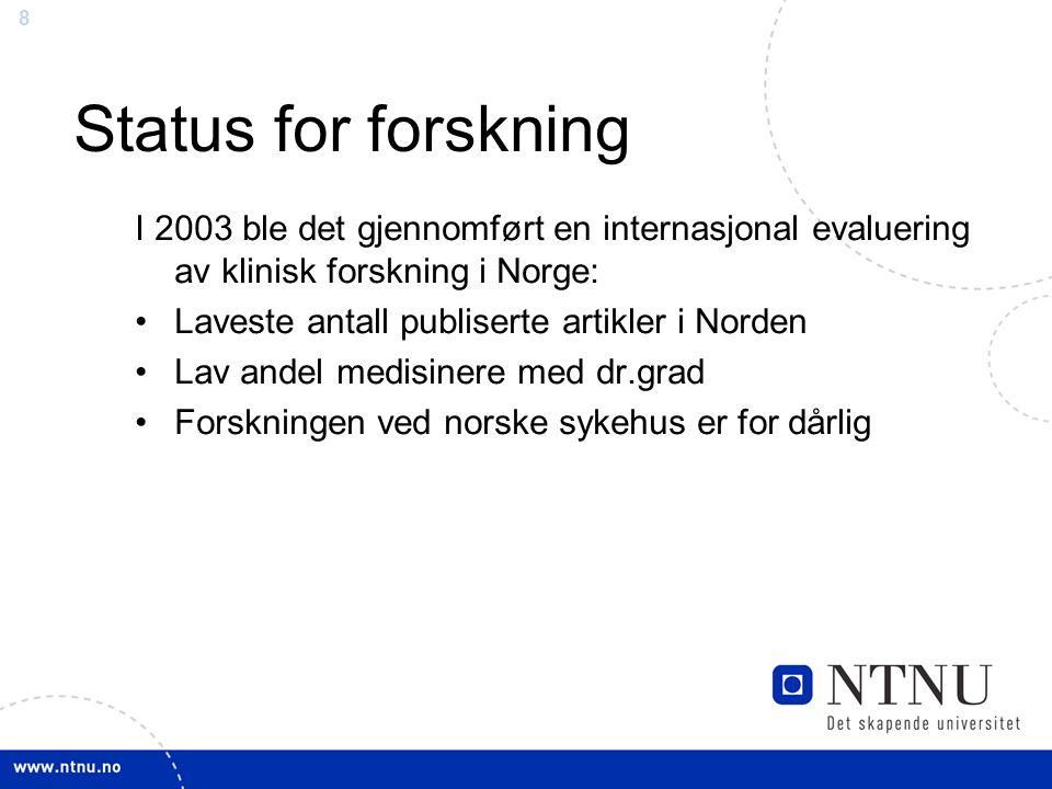 8 Status for forskning I 2003 ble det gjennomført en internasjonal evaluering av klinisk forskning i Norge: Laveste antall publiserte artikler i Norden Lav andel medisinere med dr.grad Forskningen ved norske sykehus er for dårlig