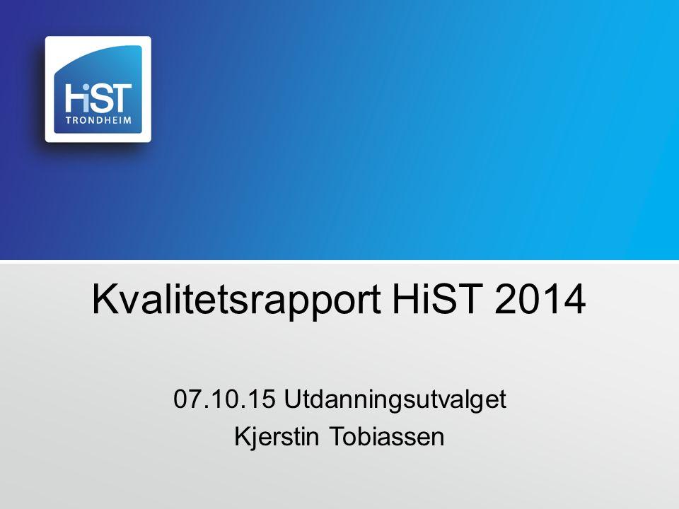 Kvalitetsrapport HiST 2014 07.10.15 Utdanningsutvalget Kjerstin Tobiassen