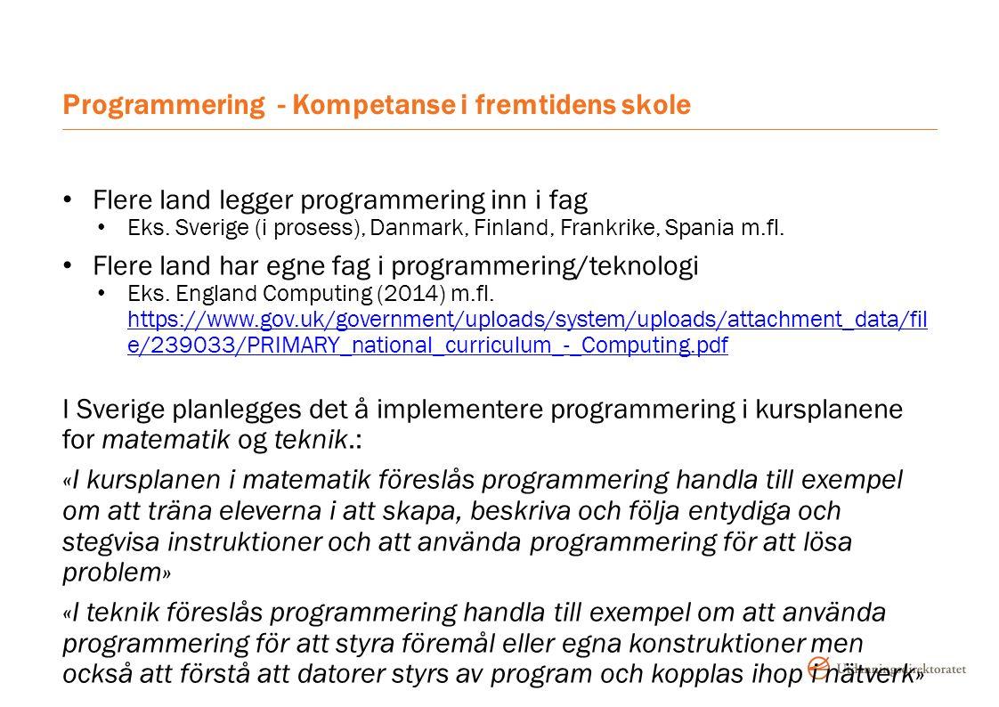 Programmering - Kompetanse i fremtidens skole Flere land legger programmering inn i fag Eks.