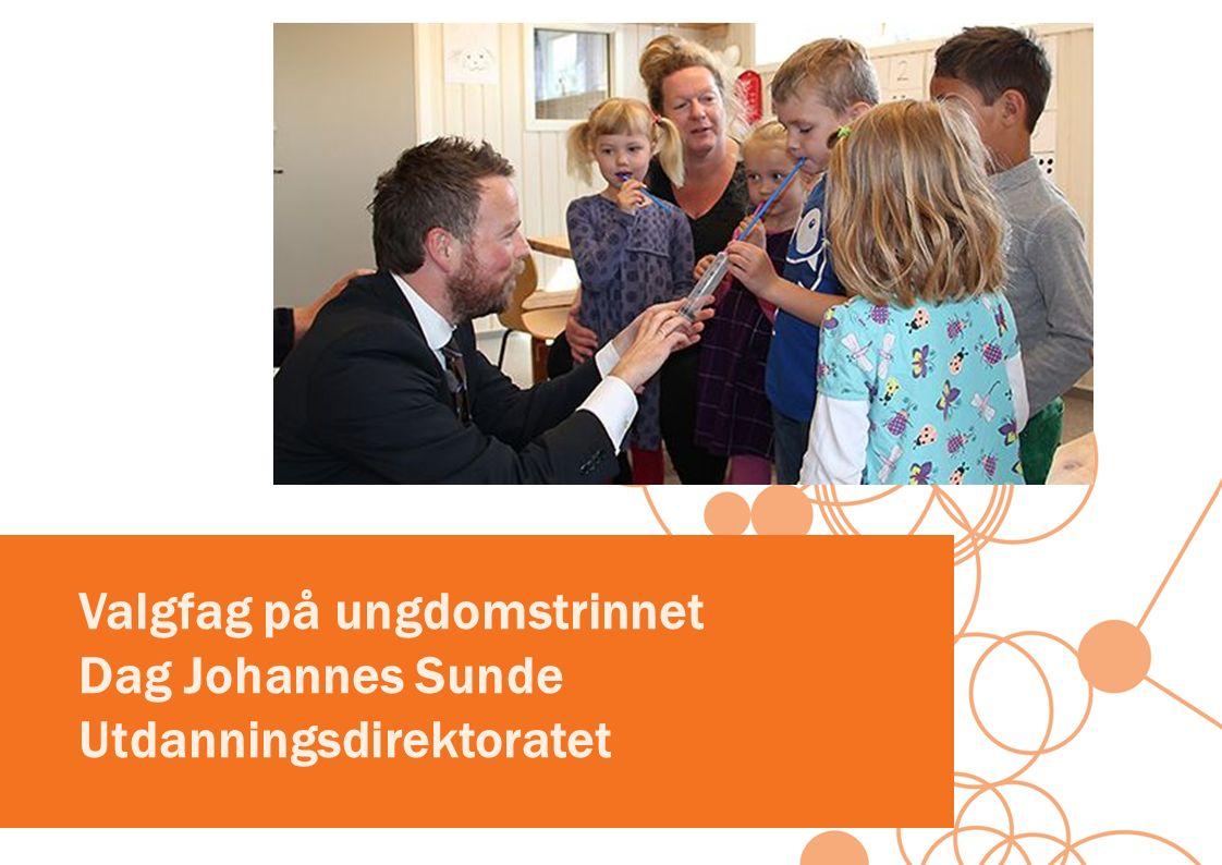 Valgfag på ungdomstrinnet Dag Johannes Sunde Utdanningsdirektoratet