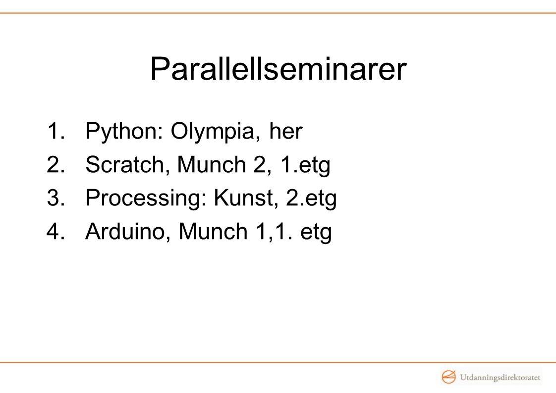 Parallellseminarer 1.Python: Olympia, her 2.Scratch, Munch 2, 1.etg 3.Processing: Kunst, 2.etg 4.Arduino, Munch 1,1.
