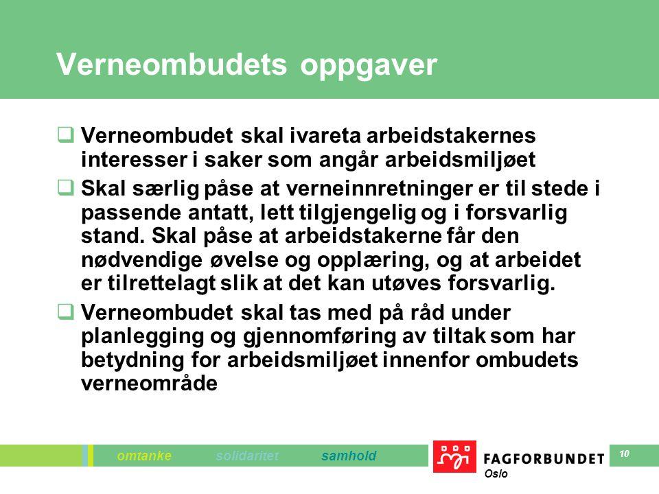 omtanke solidaritet samhold Oslo 10 Verneombudets oppgaver  Verneombudet skal ivareta arbeidstakernes interesser i saker som angår arbeidsmiljøet  Skal særlig påse at verneinnretninger er til stede i passende antatt, lett tilgjengelig og i forsvarlig stand.
