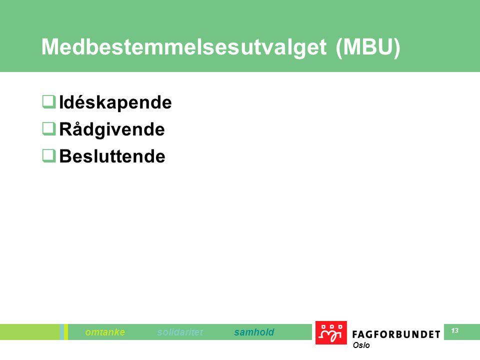 omtanke solidaritet samhold Oslo 13 Medbestemmelsesutvalget (MBU)  Idéskapende  Rådgivende  Besluttende
