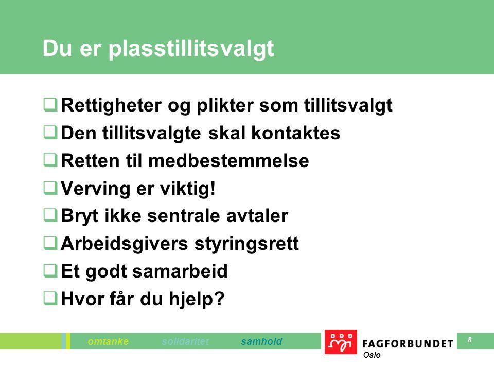 omtanke solidaritet samhold Oslo 8 Du er plasstillitsvalgt  Rettigheter og plikter som tillitsvalgt  Den tillitsvalgte skal kontaktes  Retten til medbestemmelse  Verving er viktig.