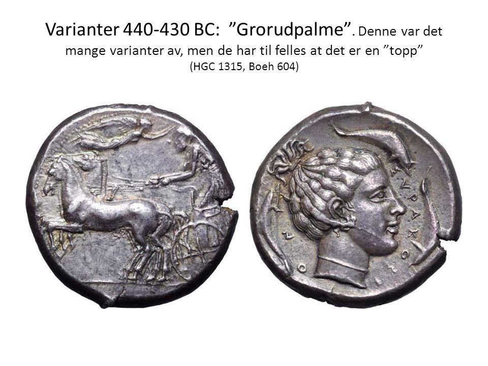 """Varianter 440-430 BC: """"Grorudpalme"""". Denne var det mange varianter av, men de har til felles at det er en """"topp"""" (HGC 1315, Boeh 604)"""