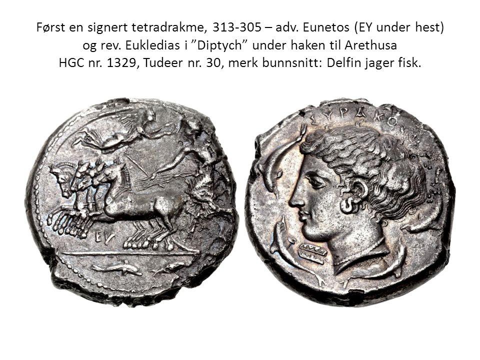 "Først en signert tetradrakme, 313-305 – adv. Eunetos (EY under hest) og rev. Eukledias i ""Diptych"" under haken til Arethusa HGC nr. 1329, Tudeer nr. 3"
