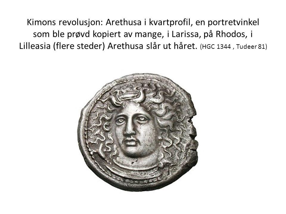 Kimons revolusjon: Arethusa i kvartprofil, en portretvinkel som ble prøvd kopiert av mange, i Larissa, på Rhodos, i Lilleasia (flere steder) Arethusa