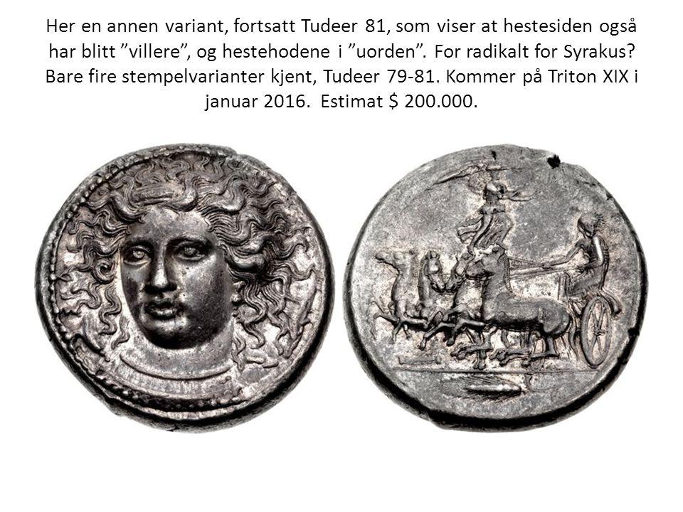 """Her en annen variant, fortsatt Tudeer 81, som viser at hestesiden også har blitt """"villere"""", og hestehodene i """"uorden"""". For radikalt for Syrakus? Bare"""