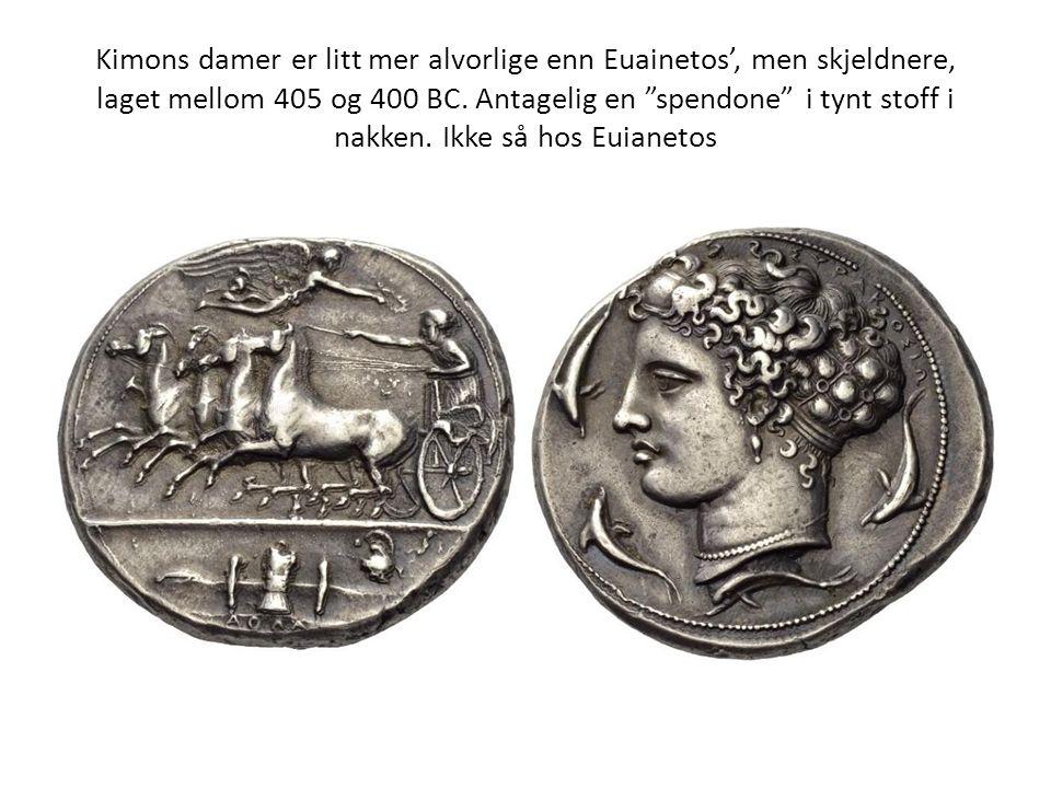 """Kimons damer er litt mer alvorlige enn Euainetos', men skjeldnere, laget mellom 405 og 400 BC. Antagelig en """"spendone"""" i tynt stoff i nakken. Ikke så"""