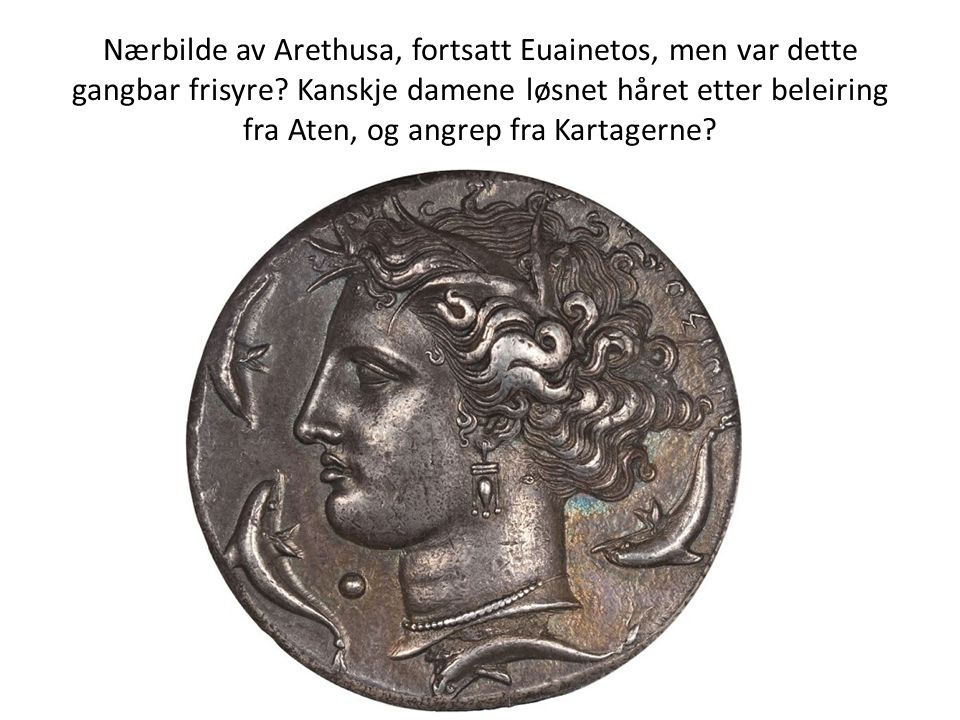 Nærbilde av Arethusa, fortsatt Euainetos, men var dette gangbar frisyre? Kanskje damene løsnet håret etter beleiring fra Aten, og angrep fra Kartagern