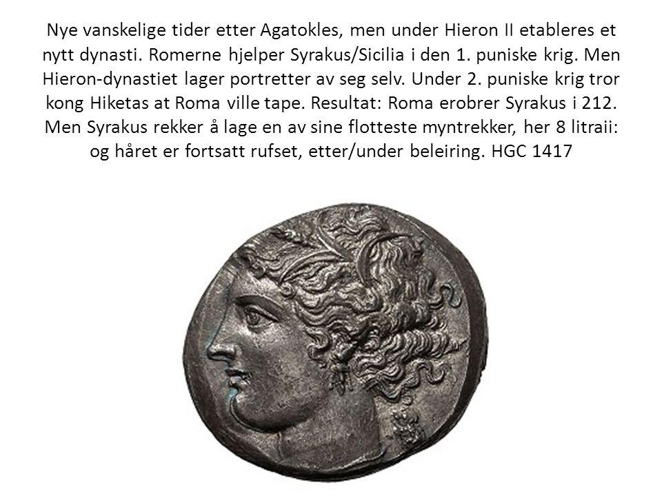 Nye vanskelige tider etter Agatokles, men under Hieron II etableres et nytt dynasti. Romerne hjelper Syrakus/Sicilia i den 1. puniske krig. Men Hieron