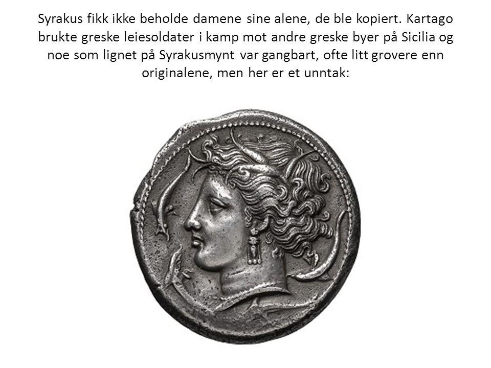 Syrakus fikk ikke beholde damene sine alene, de ble kopiert. Kartago brukte greske leiesoldater i kamp mot andre greske byer på Sicilia og noe som lig