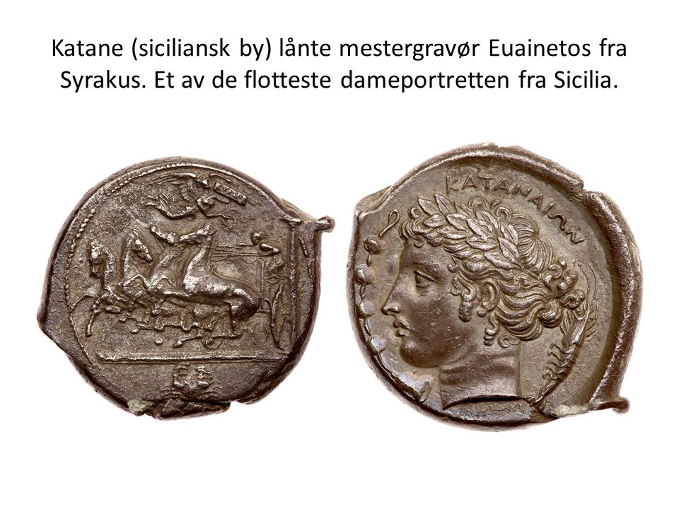 Katane (siciliansk by) lånte mestergravør Euainetos fra Syrakus.