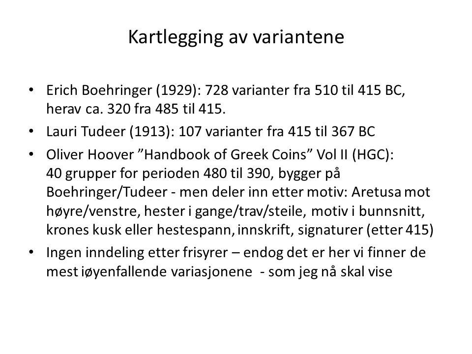 Kartlegging av variantene Erich Boehringer (1929): 728 varianter fra 510 til 415 BC, herav ca. 320 fra 485 til 415. Lauri Tudeer (1913): 107 varianter