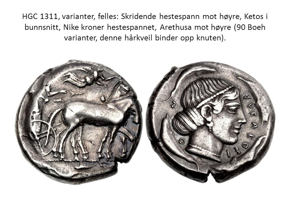 HGC 1311, varianter, felles: Skridende hestespann mot høyre, Ketos i bunnsnitt, Nike kroner hestespannet, Arethusa mot høyre (90 Boeh varianter, denne hårkveil binder opp knuten).