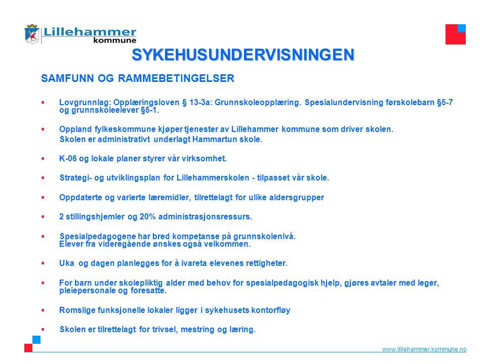 www.lillehammer.kommune.no SYKEHUSUNDERVISNINGEN SYKEHUSUNDERVISNINGEN SAMFUNN OG RAMMEBETINGELSER  Lovgrunnlag: Opplæringsloven § 13-3a: Grunnskoleopplæring.