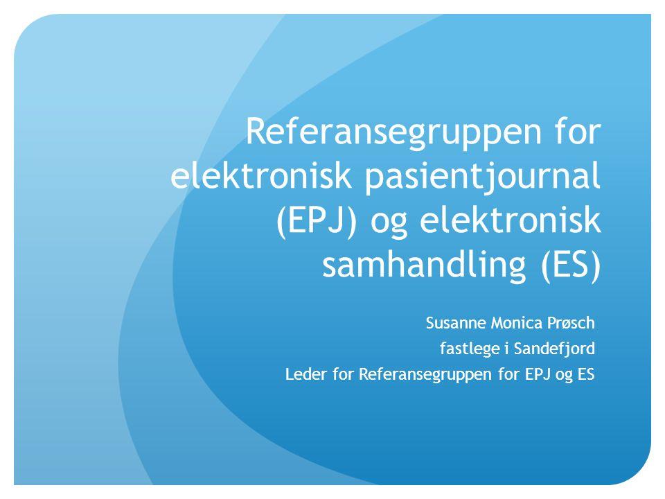 Referansegruppen for elektronisk pasientjournal (EPJ) og elektronisk samhandling (ES) Susanne Monica Prøsch fastlege i Sandefjord Leder for Referanseg