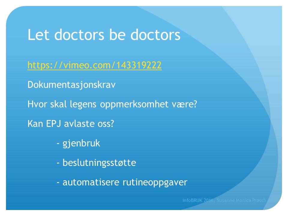 Let doctors be doctors https://vimeo.com/143319222 Dokumentasjonskrav Hvor skal legens oppmerksomhet være? Kan EPJ avlaste oss? - gjenbruk - beslutnin