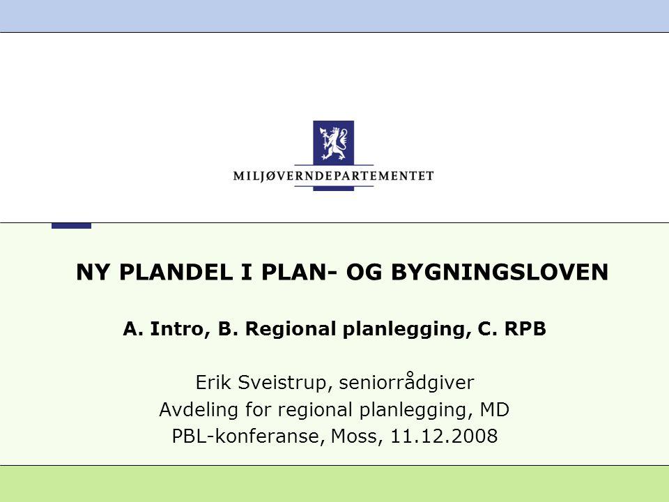2 Miljøverndepartementet 11.12.2008 Ny plandel i PBL DEL A.
