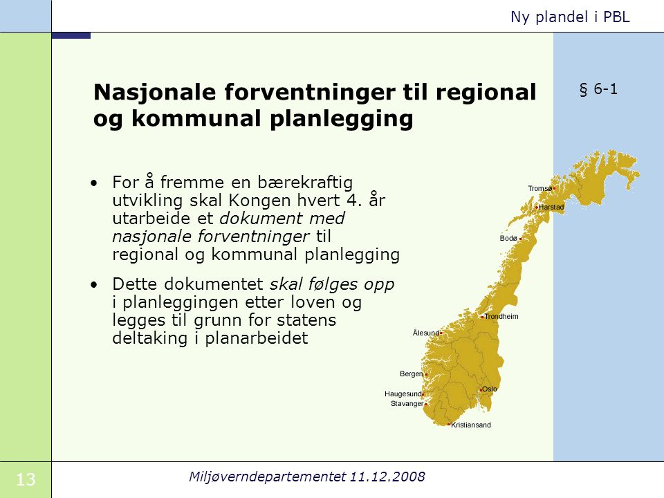 13 Miljøverndepartementet 11.12.2008 Ny plandel i PBL Nasjonale forventninger til regional og kommunal planlegging For å fremme en bærekraftig utvikling skal Kongen hvert 4.