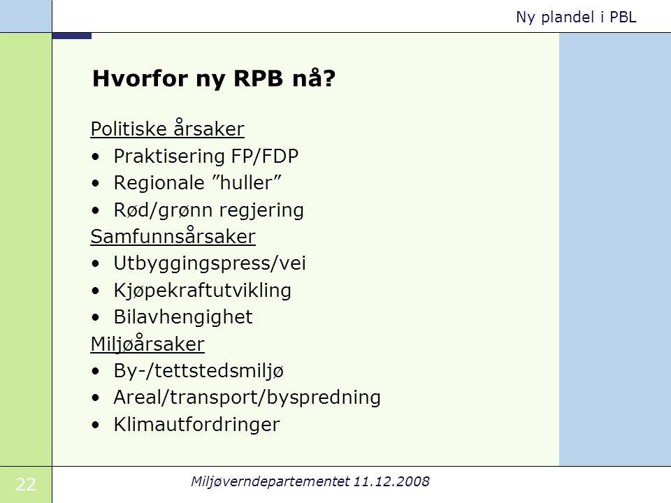 22 Miljøverndepartementet 11.12.2008 Ny plandel i PBL Hvorfor ny RPB nå.